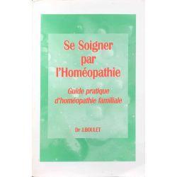 Se soigner par l'homeopathie, guide pratique, J.BOULET.