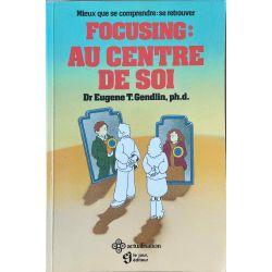 Gendlin, Focusing : Au Centre de Soi.