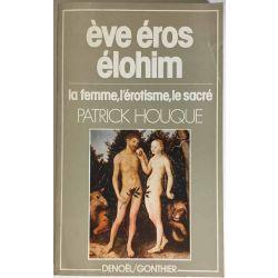 Houque, Eve, éros, élohim.