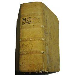 1607 Mythologie, c'est-à-dire explication des fables, contenant les généalogies des dieux, les cérémonies de leurs sacrifices