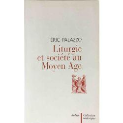 Palazzo, Liturgie et société au Moyen Age.