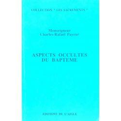 Aspects occultes du Baptême, Charles-Rafaël Payeur.