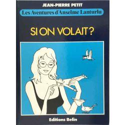Anselme Lanturlu, Si on volait? Jean-Pierre Petit.
