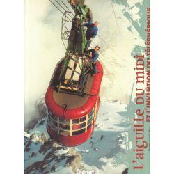 L'Aiguille du Midi et l'invention du téléphérique